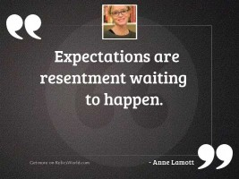 Expectations are resentment waiting to