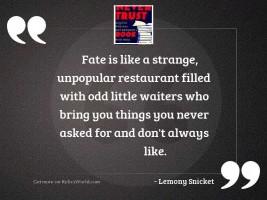 Fate is like a strange,