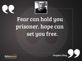 Fear can hold you prisoner
