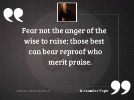Fear not the anger of