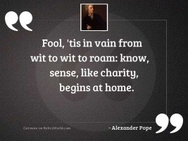 Fool, 'tis in vain from