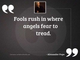 Fools rush in where angels