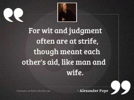 For wit and judgment often