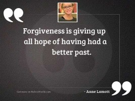 Forgiveness is giving up all
