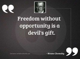 Freedom without opportunity is a