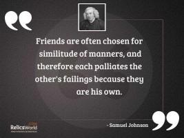 Friends are often chosen for