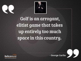 Golf is an arrogant elitist