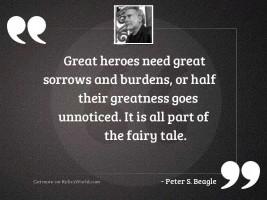 Great heroes need great sorrows