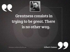 Greatness consists in trying to
