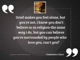 Grief makes you feel alone