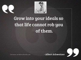 Grow into your ideals so