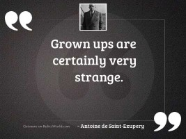 Grown ups are certainly very