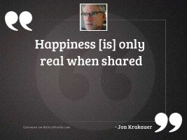 Happiness [is] only real when
