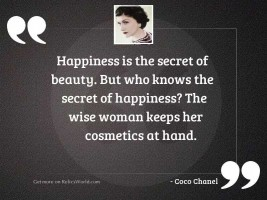 Happiness is the secret of