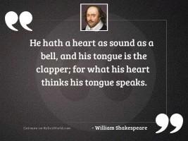 He hath a heart as