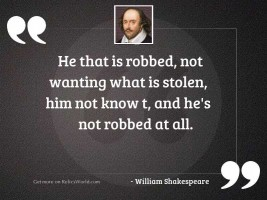 He that is robbed, not