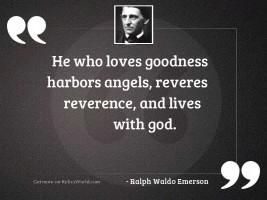 He who loves goodness harbors