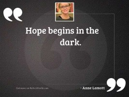 Hope begins in the dark.