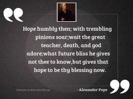 Hope humbly then; with trembling