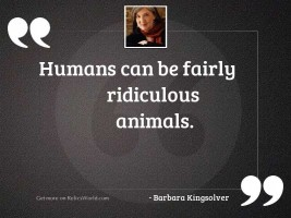 Humans can be fairly ridiculous