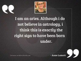 I am an Aries. Although