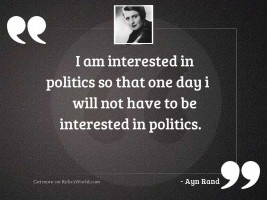 I am interested in politics