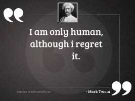 I am only human, although