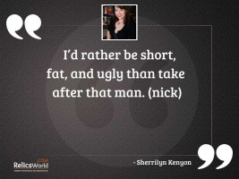 Id rather be short fat