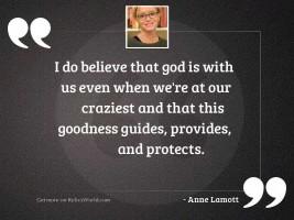 I do believe that God