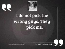 I do not pick the