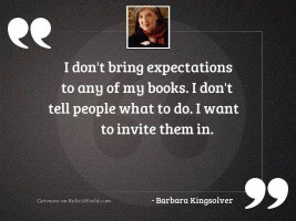 I don't bring expectations