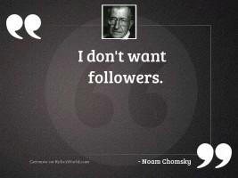 I don't want followers.