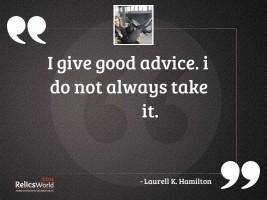 I give good advice I