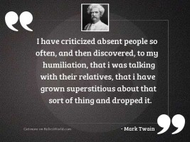 I have criticized absent people