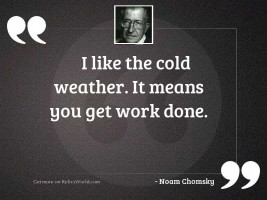 I like the cold weather.... | Inspirational Quote by Noam ...