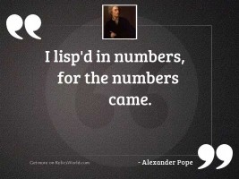 I lisp'd in numbers,