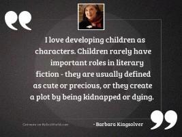 I love developing children as