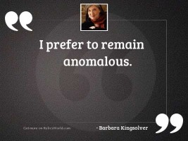 I prefer to remain anomalous.