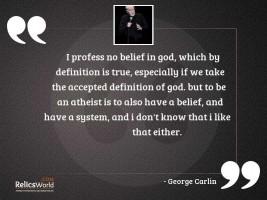 I profess no belief in
