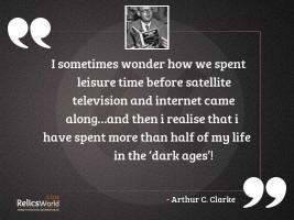I sometimes wonder how we