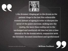 I, the dreamer clinging yet