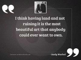 I think having land and