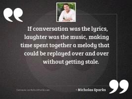If conversation was the lyrics,