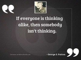 If everyone is thinking alike,