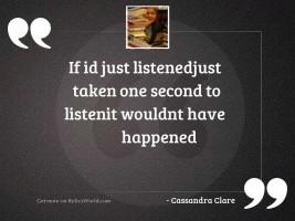 If Id just listenedjust taken