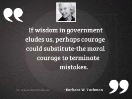 If wisdom in government eludes