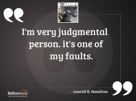 Im very judgmental person Its