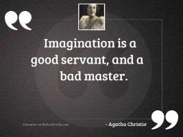 Imagination is a good servant,