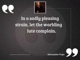 In a sadly pleasing strain,