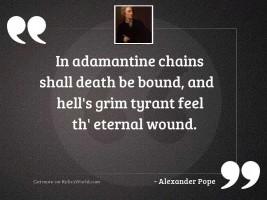 In adamantine chains shall Death